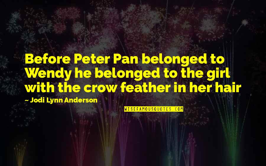 Pan Quotes By Jodi Lynn Anderson: Before Peter Pan belonged to Wendy he belonged