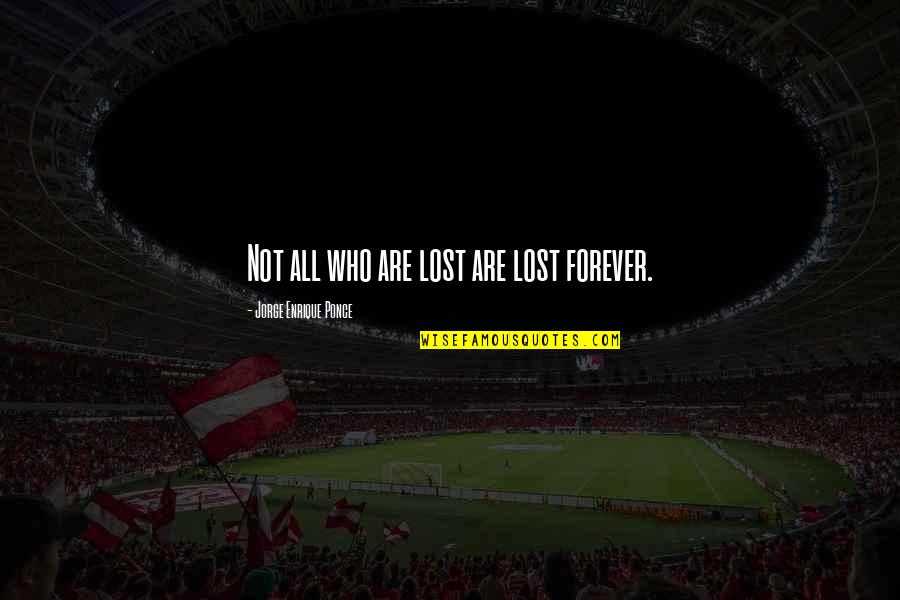 Pan Quotes By Jorge Enrique Ponce: Not all who are lost are lost forever.