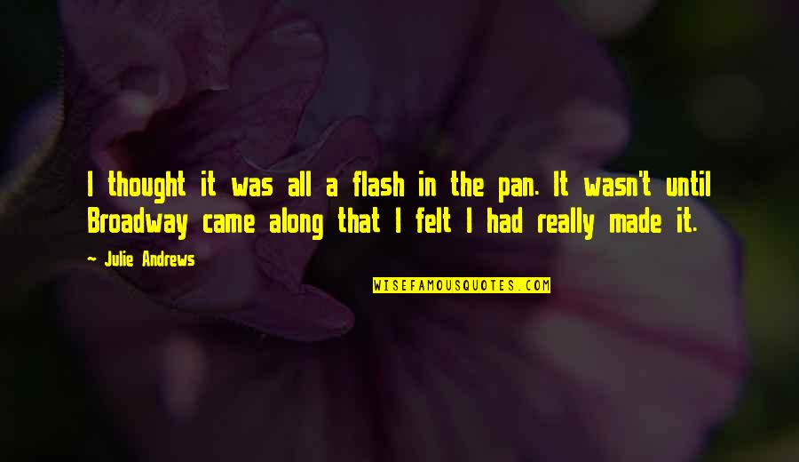 Pan Quotes By Julie Andrews: I thought it was all a flash in