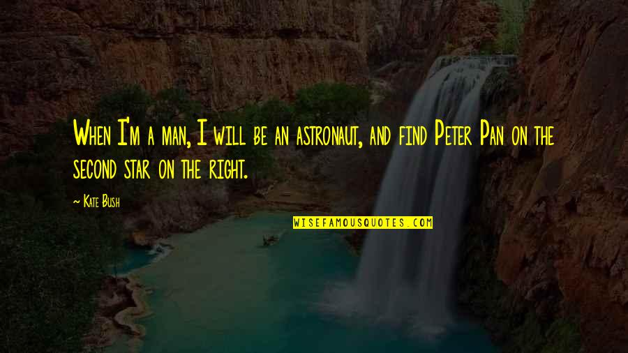 Pan Quotes By Kate Bush: When I'm a man, I will be an