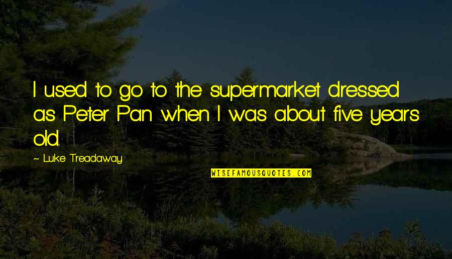 Pan Quotes By Luke Treadaway: I used to go to the supermarket dressed