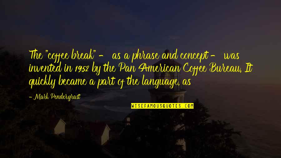 """Pan Quotes By Mark Pendergrast: The """"coffee break"""" - as a phrase and"""