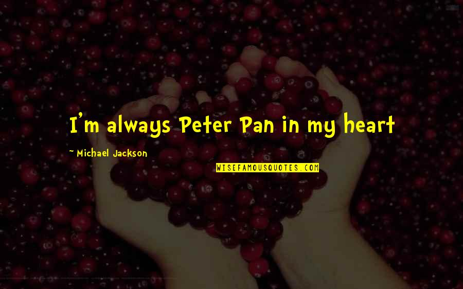 Pan Quotes By Michael Jackson: I'm always Peter Pan in my heart