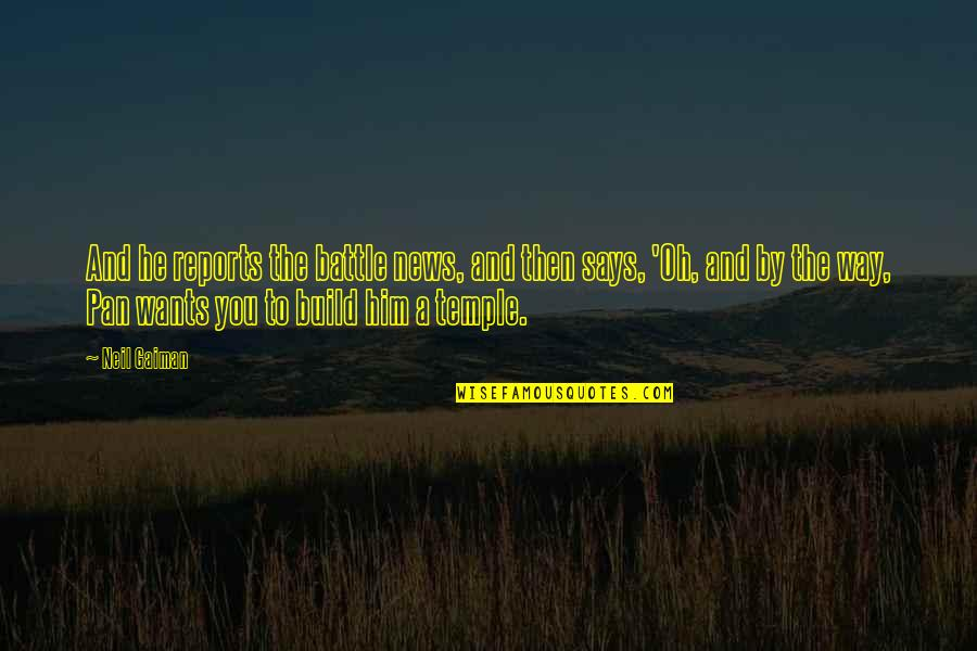 Pan Quotes By Neil Gaiman: And he reports the battle news, and then