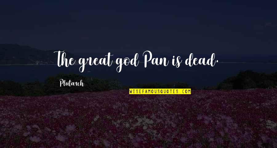 Pan Quotes By Plutarch: The great god Pan is dead.