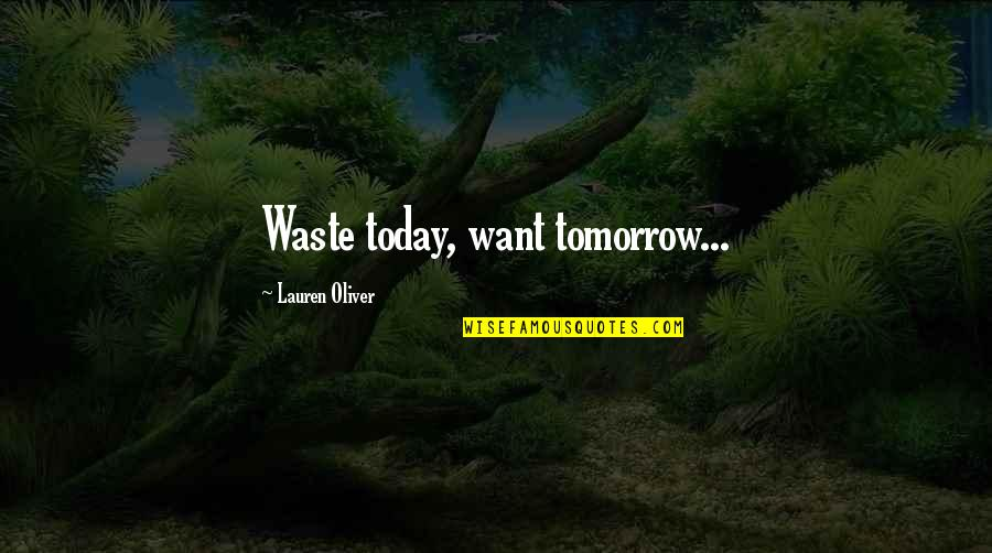 Pandemonium Raven Quotes By Lauren Oliver: Waste today, want tomorrow...