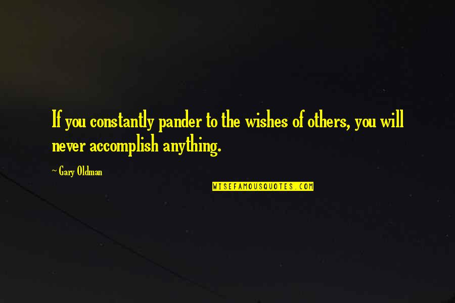 Pander Quotes By Gary Oldman: If you constantly pander to the wishes of