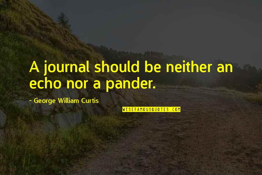Pander Quotes By George William Curtis: A journal should be neither an echo nor