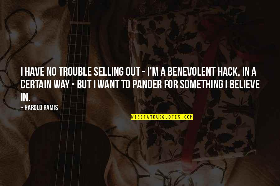 Pander Quotes By Harold Ramis: I have no trouble selling out - I'm