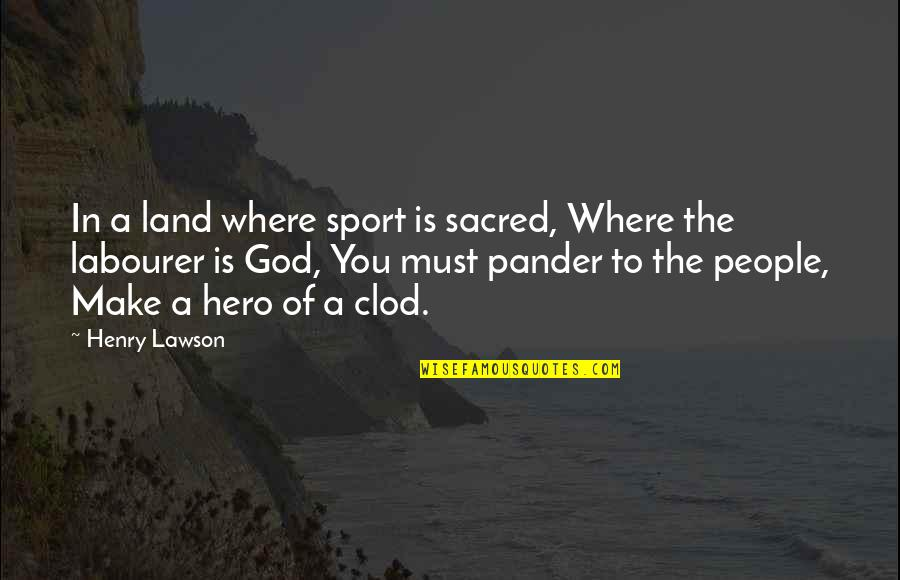 Pander Quotes By Henry Lawson: In a land where sport is sacred, Where