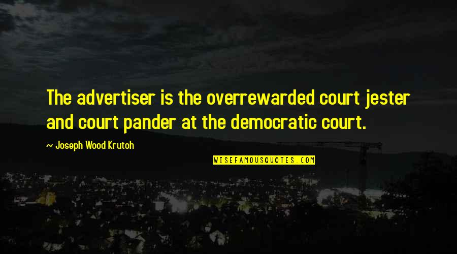 Pander Quotes By Joseph Wood Krutch: The advertiser is the overrewarded court jester and