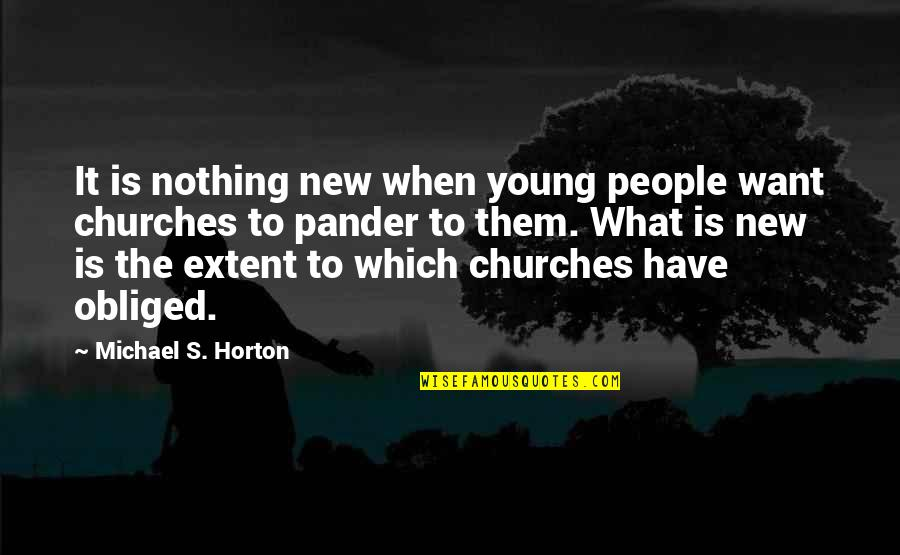 Pander Quotes By Michael S. Horton: It is nothing new when young people want