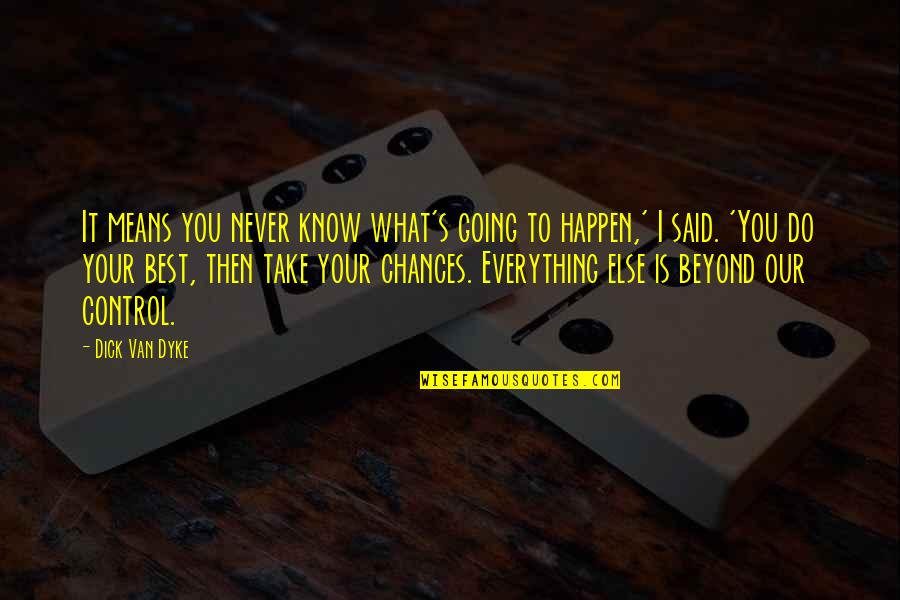Pandered Quotes By Dick Van Dyke: It means you never know what's going to