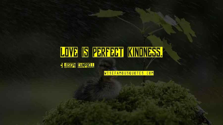 Pandered Quotes By Joseph Campbell: Love is perfect kindness.