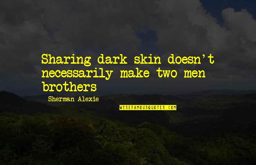 Pandered Quotes By Sherman Alexie: Sharing dark skin doesn't necessarily make two men