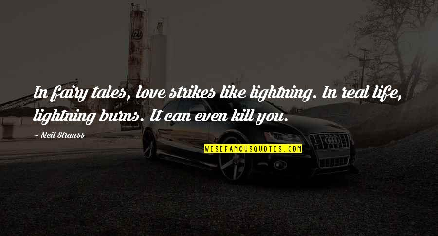Pandora's Box Myth Quotes By Neil Strauss: In fairy tales, love strikes like lightning. In