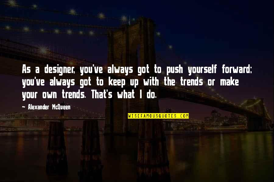Panetone Quotes By Alexander McQueen: As a designer, you've always got to push