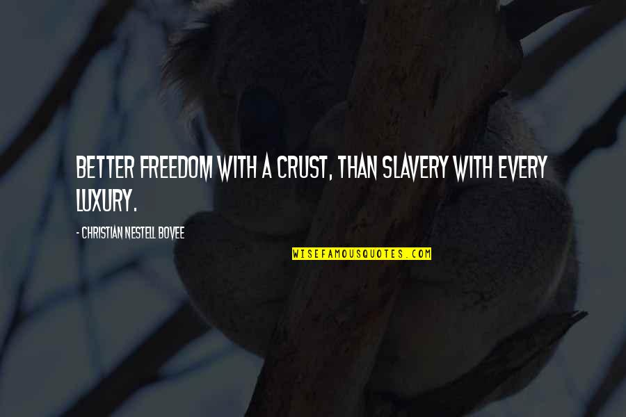 Panetone Quotes By Christian Nestell Bovee: Better freedom with a crust, than slavery with
