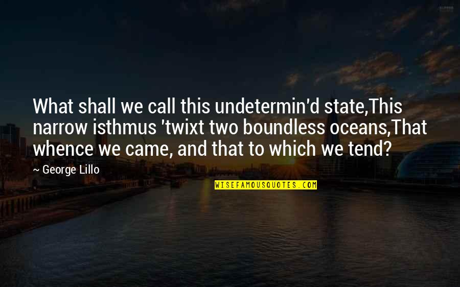 Panetone Quotes By George Lillo: What shall we call this undetermin'd state,This narrow