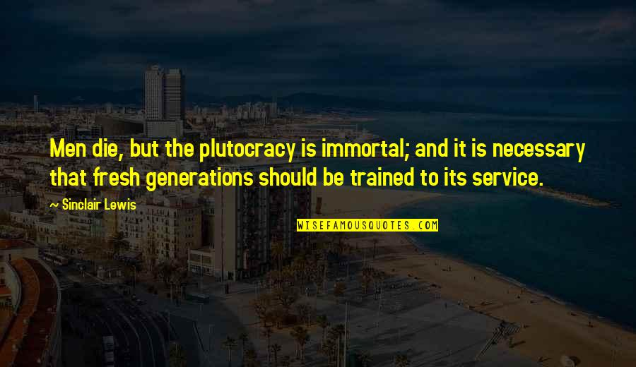 Panetone Quotes By Sinclair Lewis: Men die, but the plutocracy is immortal; and