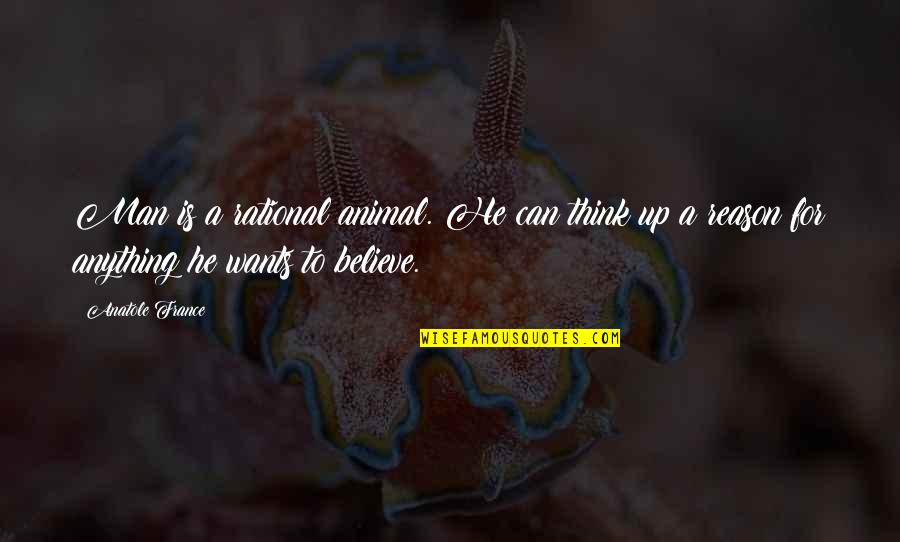 Pangarap Kita Quotes By Anatole France: Man is a rational animal. He can think