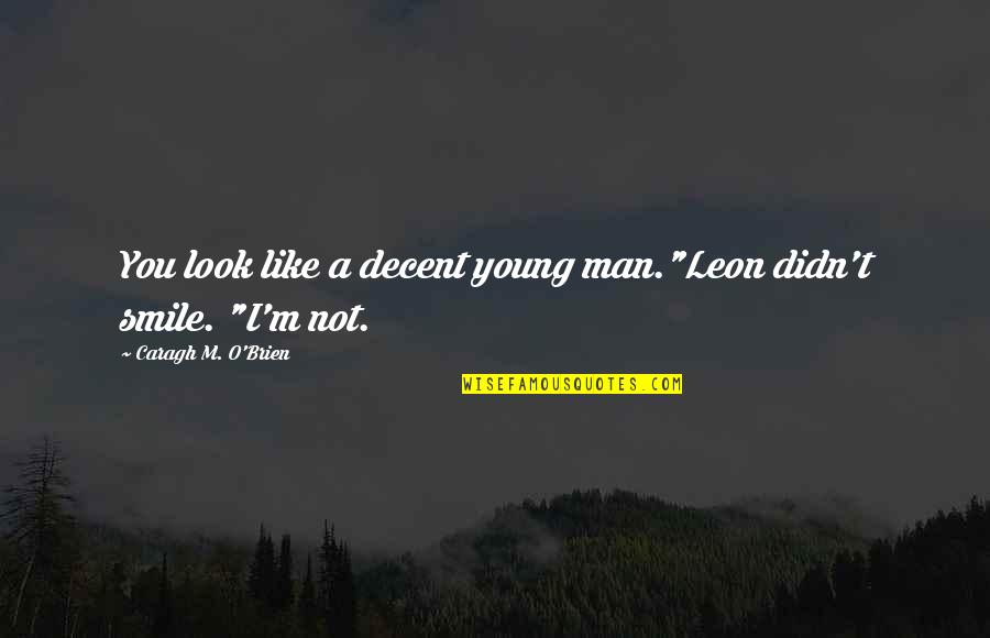 "Pangarap Kita Quotes By Caragh M. O'Brien: You look like a decent young man.""Leon didn't"