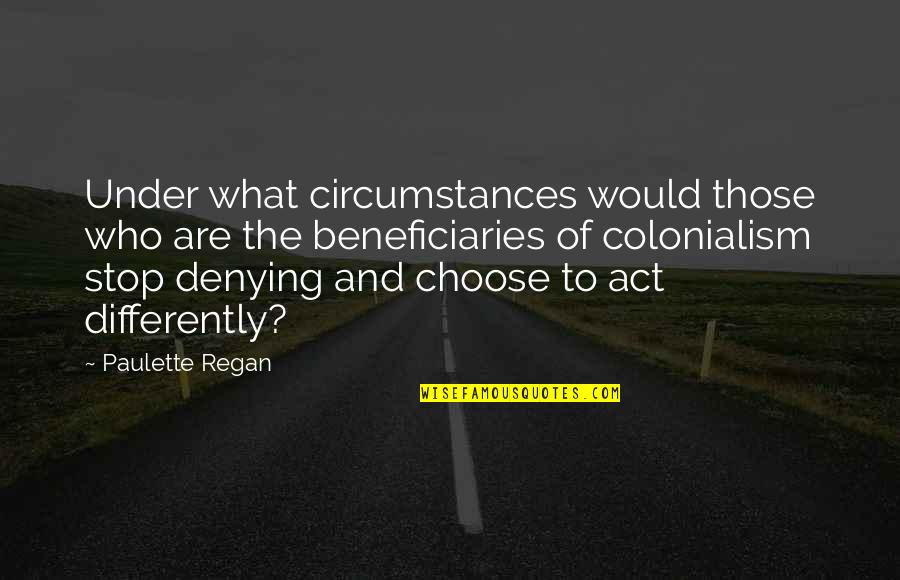 Pangarap Kita Quotes By Paulette Regan: Under what circumstances would those who are the