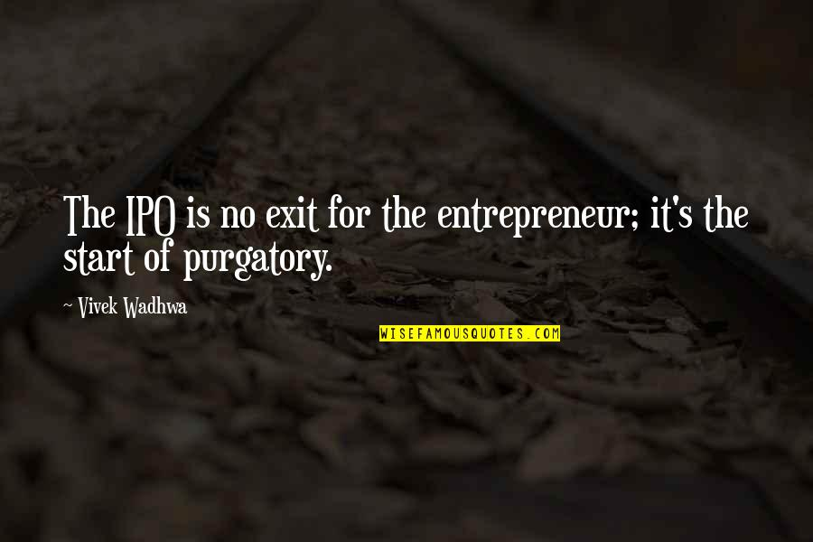 Pangarap Kita Quotes By Vivek Wadhwa: The IPO is no exit for the entrepreneur;