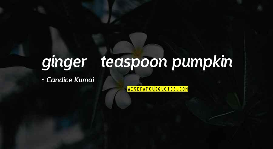 Pangarap Lang Quotes By Candice Kumai: ginger ¼ teaspoon pumpkin