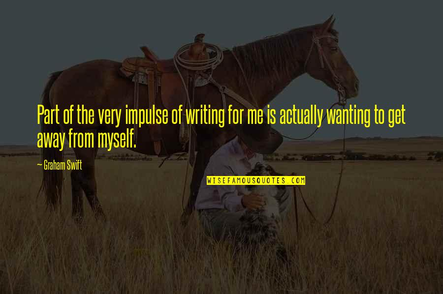 Pangit Na Ugali Quotes By Graham Swift: Part of the very impulse of writing for