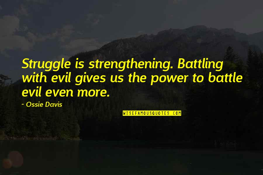 Pangit Na Ugali Quotes By Ossie Davis: Struggle is strengthening. Battling with evil gives us