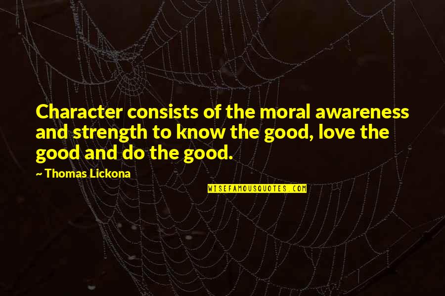 Pangit Na Ugali Quotes By Thomas Lickona: Character consists of the moral awareness and strength