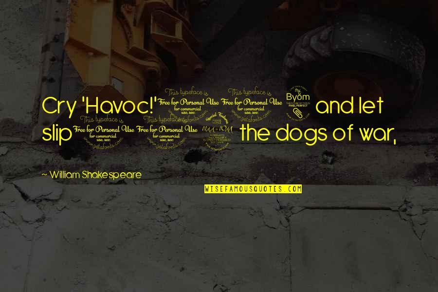 Pangit Na Ugali Quotes By William Shakespeare: Cry 'Havoc!'108 and let slip109 the dogs of