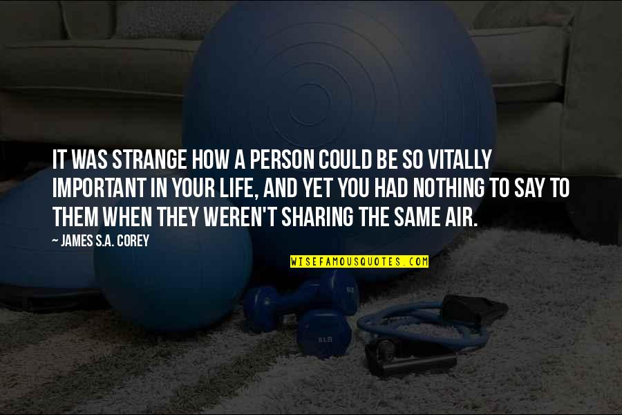 Panic Attacks Tumblr Quotes By James S.A. Corey: It was strange how a person could be