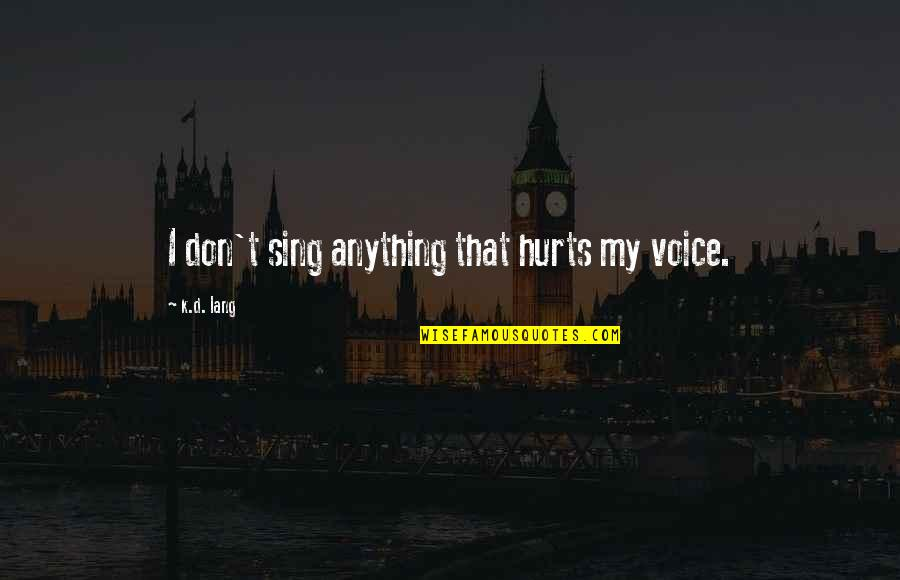 Panic Attacks Tumblr Quotes By K.d. Lang: I don't sing anything that hurts my voice.