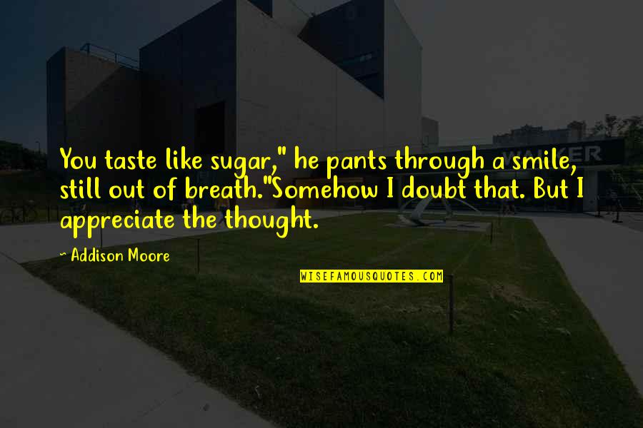 """Pants Down Quotes By Addison Moore: You taste like sugar,"""" he pants through a"""