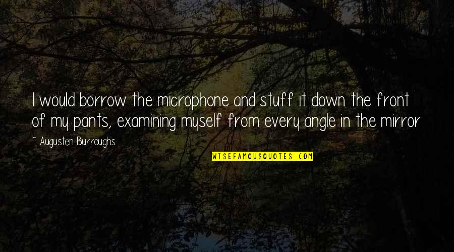 Pants Down Quotes By Augusten Burroughs: I would borrow the microphone and stuff it