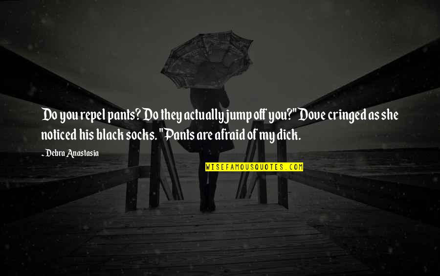 Pants Down Quotes By Debra Anastasia: Do you repel pants? Do they actually jump