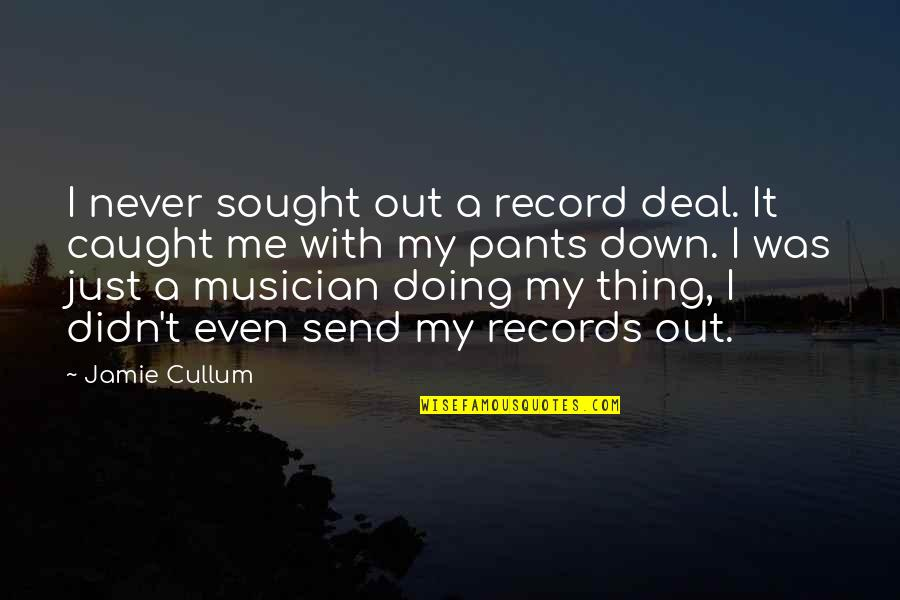Pants Down Quotes By Jamie Cullum: I never sought out a record deal. It