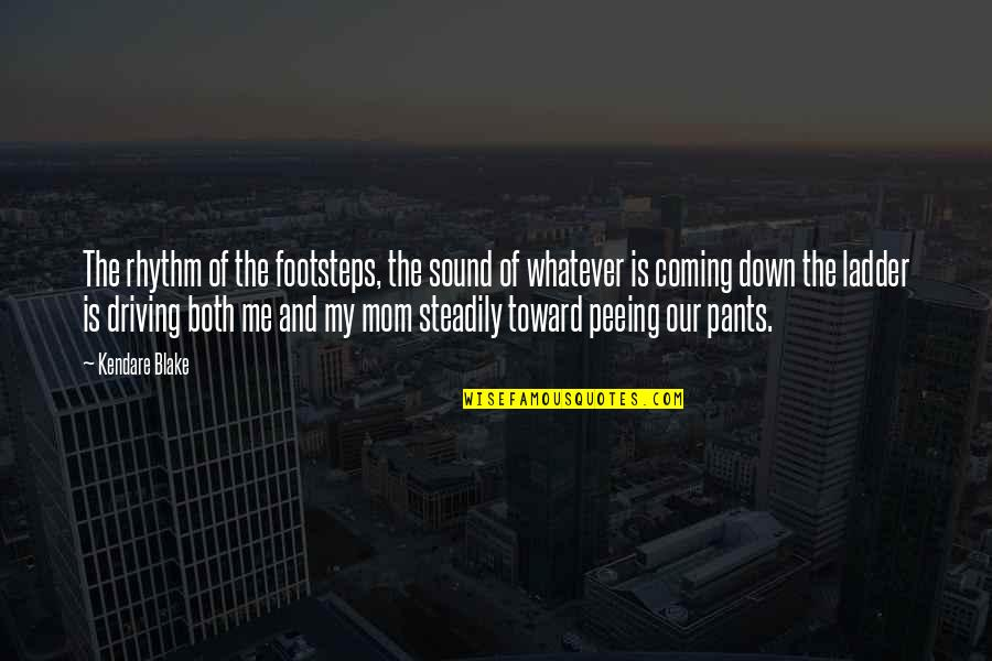 Pants Down Quotes By Kendare Blake: The rhythm of the footsteps, the sound of
