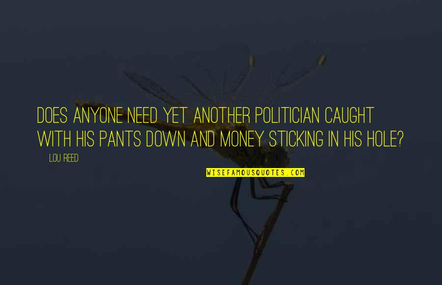 Pants Down Quotes By Lou Reed: Does anyone need yet another politician caught with