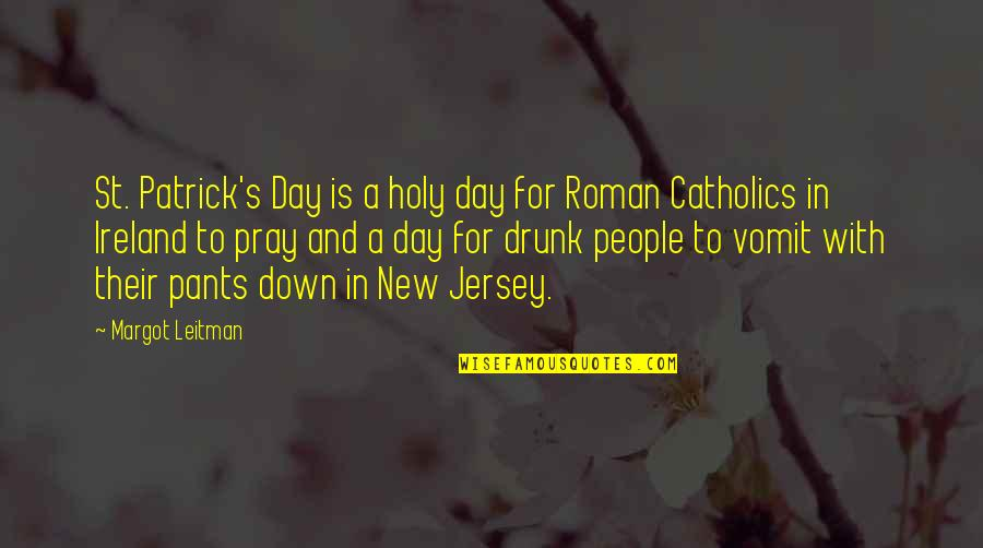 Pants Down Quotes By Margot Leitman: St. Patrick's Day is a holy day for