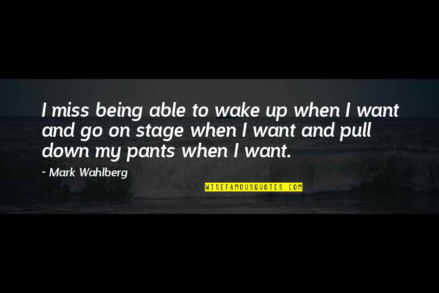 Pants Down Quotes By Mark Wahlberg: I miss being able to wake up when