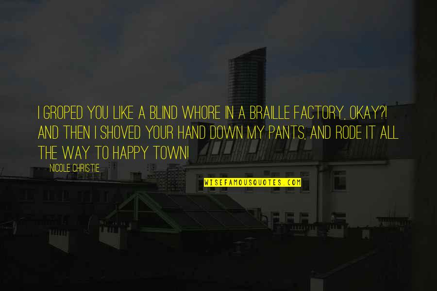 Pants Down Quotes By Nicole Christie: I groped you like a blind whore in