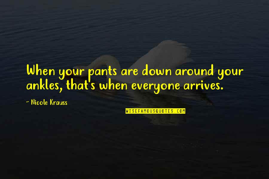 Pants Down Quotes By Nicole Krauss: When your pants are down around your ankles,