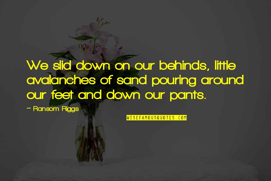 Pants Down Quotes By Ransom Riggs: We slid down on our behinds, little avalanches