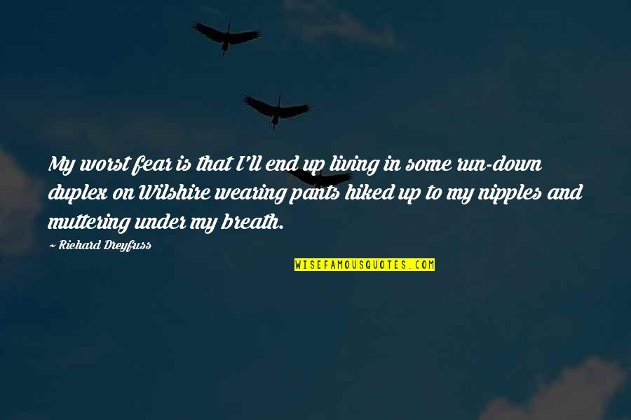 Pants Down Quotes By Richard Dreyfuss: My worst fear is that I'll end up