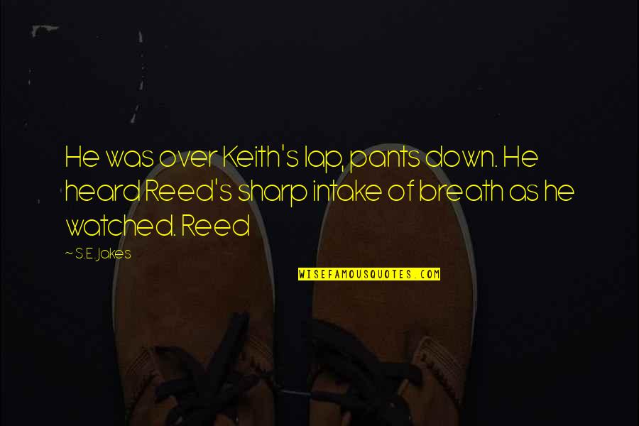 Pants Down Quotes By S.E. Jakes: He was over Keith's lap, pants down. He