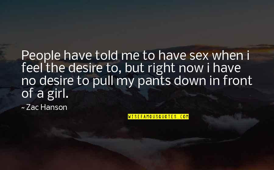 Pants Down Quotes By Zac Hanson: People have told me to have sex when
