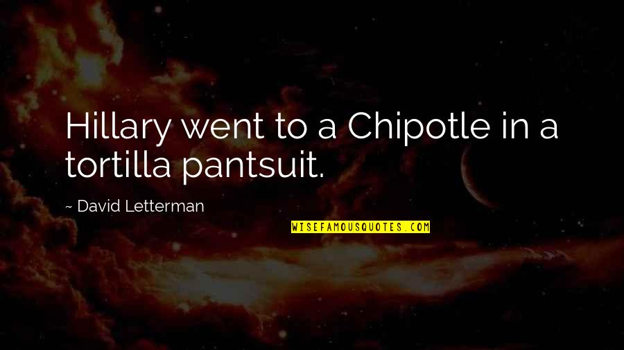 Pantsuit Quotes By David Letterman: Hillary went to a Chipotle in a tortilla